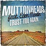 Muttonheads Trust You Again (Feat. Eden Martin)