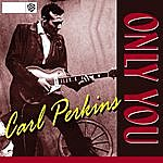 Carl Perkins Only You