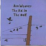 Ben Weaver The Ax In The Oak