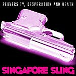 Singapore Sling Perversity, Desperation And Death