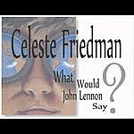 Celeste Friedman What Would John Lennon Say?