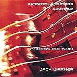 Jack Warner Incredible Guitars-Caress Me Now-Supersonic