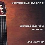Jack Warner Incredible Guitars-Caress Me Now-Solosonic