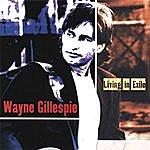 Wayne Gillespie Living In Exile
