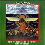 Hawkwind It Is The Business Of The Future To Be Dangerous