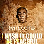 Ken Boothe I Wish It Could Be Peaceful