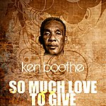 Ken Boothe So Much Love To Give