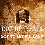 Richie Davis Got To Let Me Know