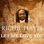 Richie Davis Let Me Love You