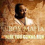 Leroy Mafia Where You Gonna Run