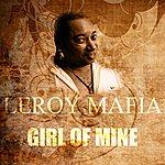 Leroy Mafia Girl Of Mine