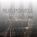 Bud Powell The Classic Years, Vol 1