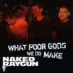 """Naked Raygun """"What Poor Gods We Do Make: The Story And Music Behind Naked Raygun"""" - Music From The Motion Picture"""