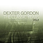 Dexter Gordon The Classic Years, Vol. 2