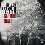 Gasoline Heart Nostalgia Ain't What It Used To Be