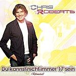 Chris Roberts Du Kannst Nicht Immer 17 Sein (Reloaded)