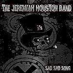 Jeremiah Houston Sad Sad Song
