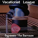 Vacationist League Bypassin' The Barroom