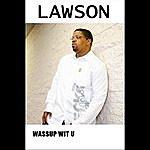 Lawson Wassup Wit U