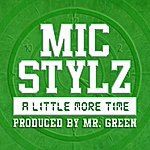 Mic Stylz A Little More Time (Prod. By Mr. Green) - Single