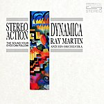 Ray Martin Orchestra Dynamica: Stereo Action, The Sound Your Eyes Can Follow (Remastered)