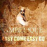 Ambelique Easy Come, Easy Go