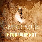 Ambelique If You Dare Not
