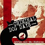Adrian And The Sickness Criminal / Dog Days