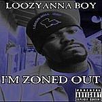 Loozyanna Boy I'm Zoned Out