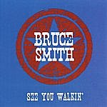 Bruce Smith See You Walkin'