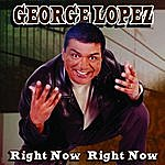 George Lopez Right Now Right Now (Explicit Version)