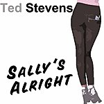 Ted Stevens Sally's Alright - Single