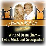 Judith & Mel Judith & Mel In Familie: Wir Sind Deine Eltern - Liebe, Glück Und Geborgenheit