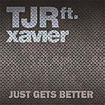TJR Just Gets Better (Feat. Xavier)