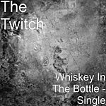 Twitch Whiskey In The Bottle - Single