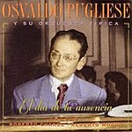 Osvaldo Pugliese Osvaldo Pugliese Y Su Orquesta Tipica (El Dia De Tu Ausencia)