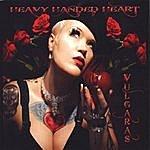 Vulgaras Heavy Handed Heart