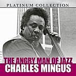 Charles Mingus The Angry Man Of Jazz: Charles Mingus