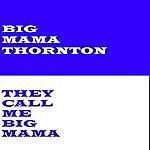 Big Mama Thornton They Call Me Big Mama
