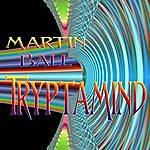 Martin Ball Tryptamind