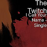 Twitch I Call Your Name - Single