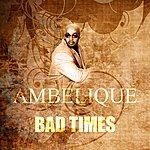 Ambelique Bad Times