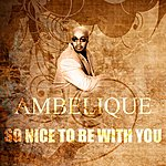 Ambelique So Nice To Be With You