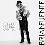 Brian Fuente Fear Of Getting Over You - Single