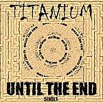 Titanium Until The End - Single
