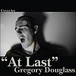 Gregory Douglass At Last