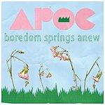 Apoc Boredom Springs Anew