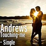 Andrews Touching Me - Single