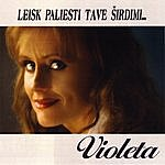 Violeta Leisk Paliesti Tave Širdimi...