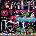 Alien Greetings Earthlings!!!.....Take Me To Your Leader!!!